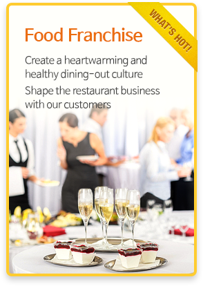 Food Franchise - Create a heartwarming and healthy dining-out culture Shape the restaurant business with our customers