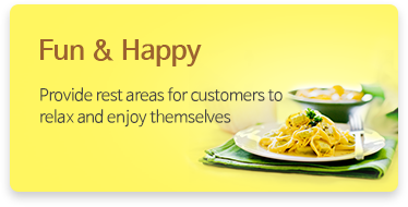 Fun & Happy - Provide rest areas for customers to relax and enjoy themselves