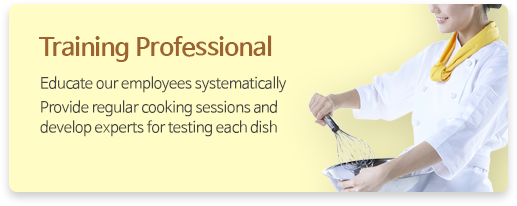 Training Professional - Educate our employees systematically Provide regular cooking sessions and develop experts for testing each dish