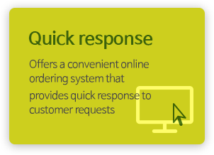 Quick response - Offers a convenient online ordering system that provides quick response to customer requests