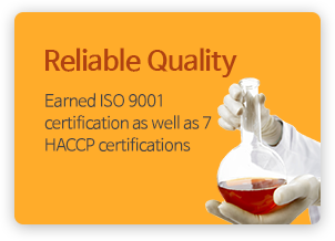 Reliable Quality - Earned ISO 9001 certification as well as 7 HACCP certifications