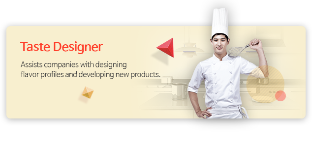 Taste Designer - Assists companies with designing flavor profiles and developing new products.